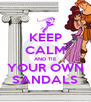 KEEP CALM AND TIE YOUR OWN SANDALS - Personalised Poster A4 size