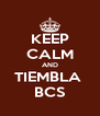 KEEP CALM AND TIEMBLA  BCS - Personalised Poster A4 size