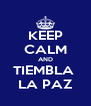 KEEP CALM AND TIEMBLA  LA PAZ - Personalised Poster A4 size