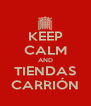 KEEP CALM AND TIENDAS CARRIÓN - Personalised Poster A4 size
