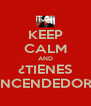 KEEP CALM AND ¿TIENES ENCENDEDOR? - Personalised Poster A4 size