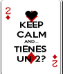 KEEP CALM AND... TIENES  UN 2? - Personalised Poster A4 size