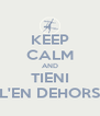 KEEP CALM AND TIENI L'EN DEHORS - Personalised Poster A4 size