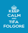 KEEP CALM AND TIFA FOLGORE - Personalised Poster A4 size