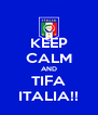 KEEP CALM AND TIFA ITALIA!! - Personalised Poster A4 size