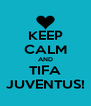 KEEP CALM AND TIFA JUVENTUS! - Personalised Poster A4 size
