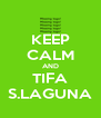 KEEP CALM AND TIFA S.LAGUNA - Personalised Poster A4 size