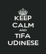 KEEP CALM AND TIFA UDINESE - Personalised Poster A4 size