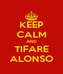 KEEP CALM AND TIFARE ALONSO - Personalised Poster A4 size