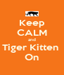 Keep CALM and Tiger Kitten  On - Personalised Poster A4 size