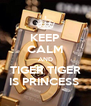 KEEP CALM AND TIGER TIGER IS PRINCESS  - Personalised Poster A4 size
