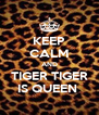 KEEP CALM AND TIGER TIGER IS QUEEN  - Personalised Poster A4 size