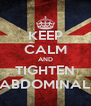KEEP CALM AND TIGHTEN ABDOMINAL - Personalised Poster A4 size