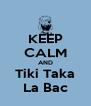KEEP CALM AND Tiki Taka La Bac - Personalised Poster A4 size