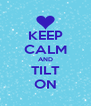 KEEP CALM AND TILT ON - Personalised Poster A4 size