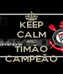 KEEP CALM AND TIMÃO CAMPEÃO - Personalised Poster A4 size