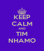 KEEP CALM AND TIM NHAMO - Personalised Poster A4 size