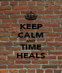 KEEP CALM AND TIME HEALS - Personalised Poster A4 size