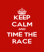 KEEP CALM AND TIME THE RACE - Personalised Poster A4 size