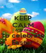 KEEP CALM AND time To celebrate Easter - Personalised Poster A4 size