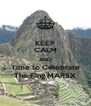 KEEP CALM AND Time to Celebrate The F'ing MARSX - Personalised Poster A4 size
