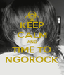 KEEP CALM AND TIME TO NGOROCK - Personalised Poster A4 size