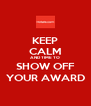 KEEP CALM AND TIME TO SHOW OFF YOUR AWARD - Personalised Poster A4 size