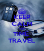 KEEP CALM AND TIME  TRAVEL - Personalised Poster A4 size