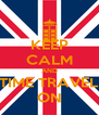KEEP CALM AND TIME TRAVEL ON - Personalised Poster A4 size