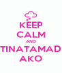 KEEP CALM AND TINATAMAD AKO - Personalised Poster A4 size