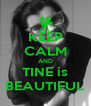 KEEP CALM AND TINE is BEAUTIFUL - Personalised Poster A4 size