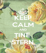 KEEP CALM AND TINE  STERN - Personalised Poster A4 size