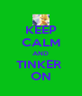 KEEP CALM AND TINKER  ON - Personalised Poster A4 size