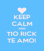 KEEP CALM AND TIO RICK TE AMO! - Personalised Poster A4 size