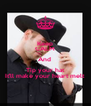 Keep CALM And  Tip your hat It'll make your heart melt  - Personalised Poster A4 size