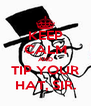 KEEP CALM AND TIP YOUR HAT, SIR. - Personalised Poster A4 size