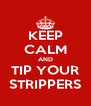 KEEP CALM AND TIP YOUR STRIPPERS - Personalised Poster A4 size