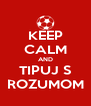 KEEP CALM AND TIPUJ S ROZUMOM - Personalised Poster A4 size