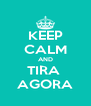 KEEP CALM AND TIRA  AGORA - Personalised Poster A4 size