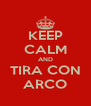 KEEP CALM AND TIRA CON ARCO - Personalised Poster A4 size