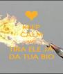 KEEP CALM AND TIRA ELE JÁ DA TUA BIO - Personalised Poster A4 size