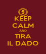KEEP CALM AND TIRA IL DADO - Personalised Poster A4 size