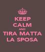 KEEP CALM AND TIRA MATTA LA SPOSA - Personalised Poster A4 size