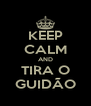 KEEP CALM AND TIRA O GUIDÃO - Personalised Poster A4 size