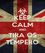 KEEP CALM AND TIRA OS TEMPERO - Personalised Poster A4 size