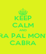 KEEP CALM AND TIRA PAL MONTE CABRA - Personalised Poster A4 size