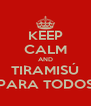 KEEP CALM AND TIRAMISÚ PARA TODOS - Personalised Poster A4 size