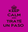 KEEP CALM AND TIRATE UN PASO  - Personalised Poster A4 size