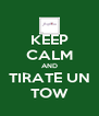 KEEP CALM AND TIRATE UN TOW - Personalised Poster A4 size