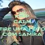 KEEP CALM AND TIRE UMA FOTO COM SAMIRA - Personalised Poster A4 size